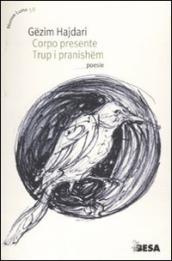 """""""Corpo presente/Trup i pranishëm"""" di Gëzim Hajdari, vincitore del Premio Eugenio Montale 1997."""