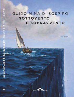 """Guido Mina di Sospiro """"Sottovento e Sopravvento"""" Romanzo Edit. Ponte Alle Grazie."""