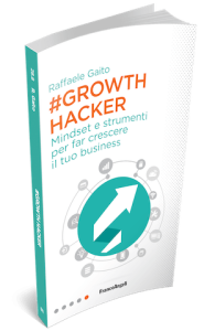 Raffaele Gaito, Growth Hacker, mindset e strumenti per far crescere il tuo business, Franco Angeli, Milano, 2017.