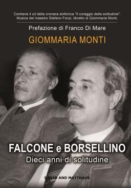 Giommaria Monti, Falcone e Borsellino – Dieci anni di solitudine, David and Matthaus, Serrungarina, 2017